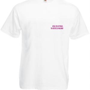 Koszulka: Jeśli to czytasz, to jesteś za blisko