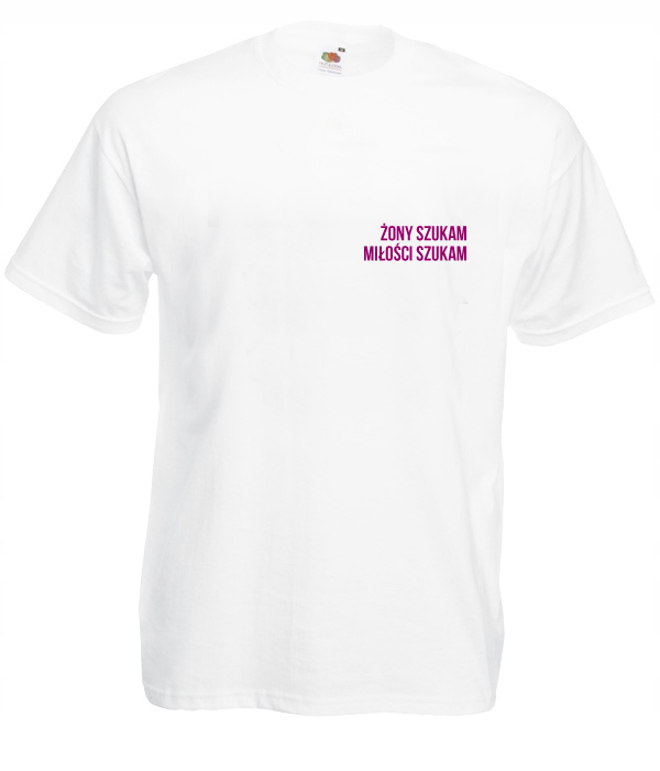 Koszulka: Żony Szukam, Miłości Szukam