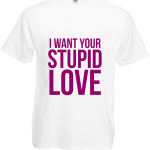 Koszulka: I Want Your Stupid Love