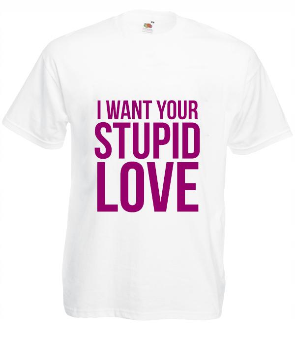 Koszulka: I Want Your Stupid Love