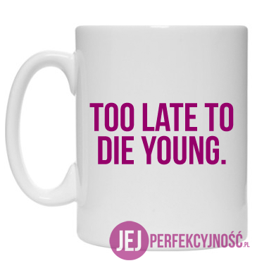 Kubek: Too Late To Die Young