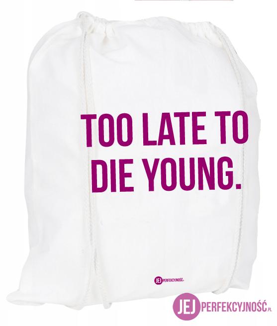 Plecak / worek: Too Late To Die Young