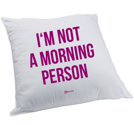 Poduszka: I'm Not A Morning Person