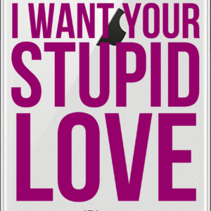 iPhone case: I Want Your Stupid Love
